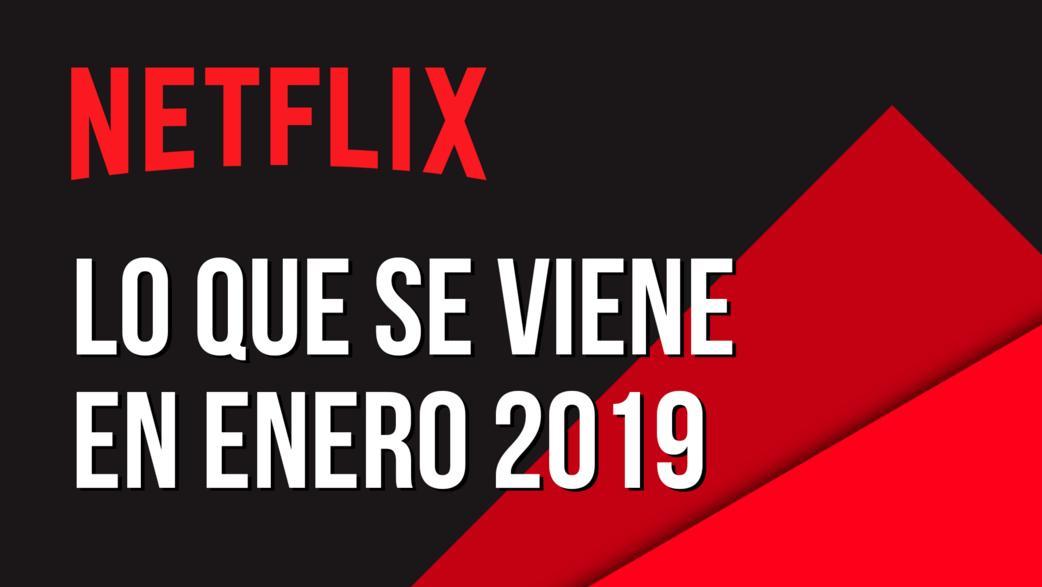 Estos serán los estrenos de Netflix en enero 2019